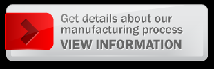 Get details about our manufacturing process VIEW INFORMATION